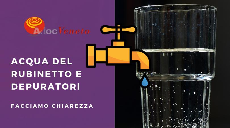 adoc veneto, acqua del rubinetto, acqua del rubinetto potabile, quando serve depuratore per acqua rubinetto