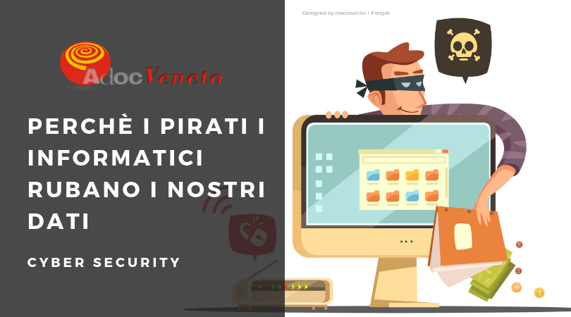 adoc veneto, pirati informatici, perchè i pirati informatici rubano i nostri dati