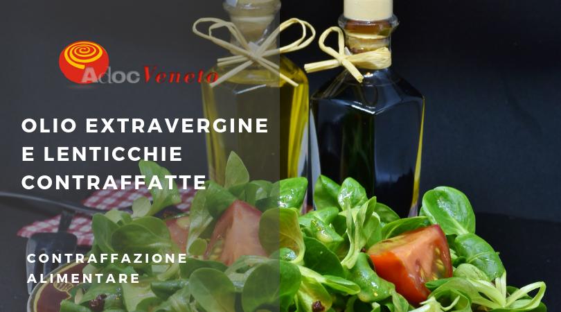 contraffazione alimentare olio d'oliva, contraffazione lenticchie altamura, lenticchie altamura dalla cina, cibi falsi, adoc veneto